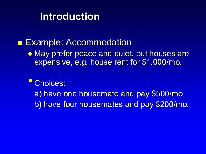Introduction n Example: Accommodation l May prefer peace and quiet, but houses are expensive,