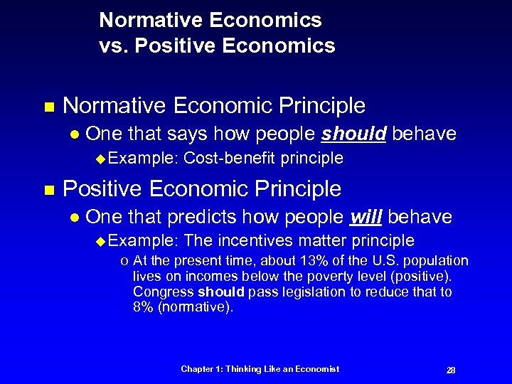 Normative Economics vs. Positive Economics n Normative Economic Principle l One that says how