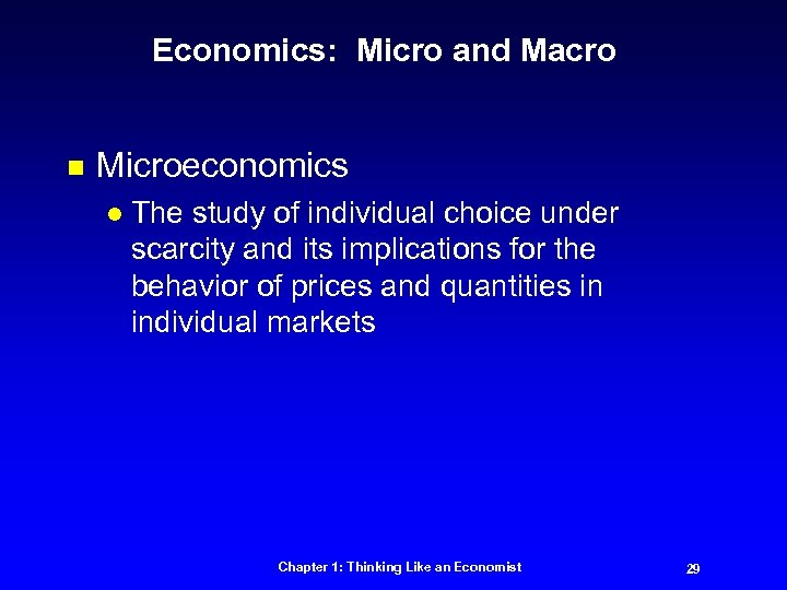 Economics: Micro and Macro n Microeconomics l The study of individual choice under scarcity