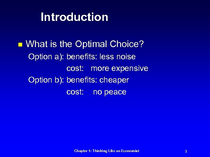 Introduction n What is the Optimal Choice? Option a): benefits: less noise cost: more