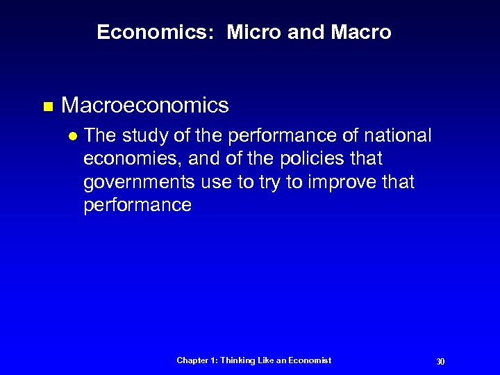 Economics: Micro and Macro n Macroeconomics l The study of the performance of national