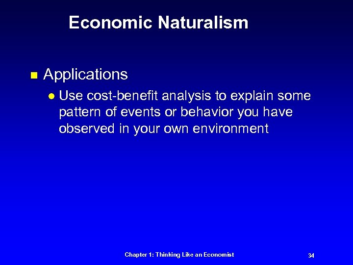 Economic Naturalism n Applications l Use cost-benefit analysis to explain some pattern of events