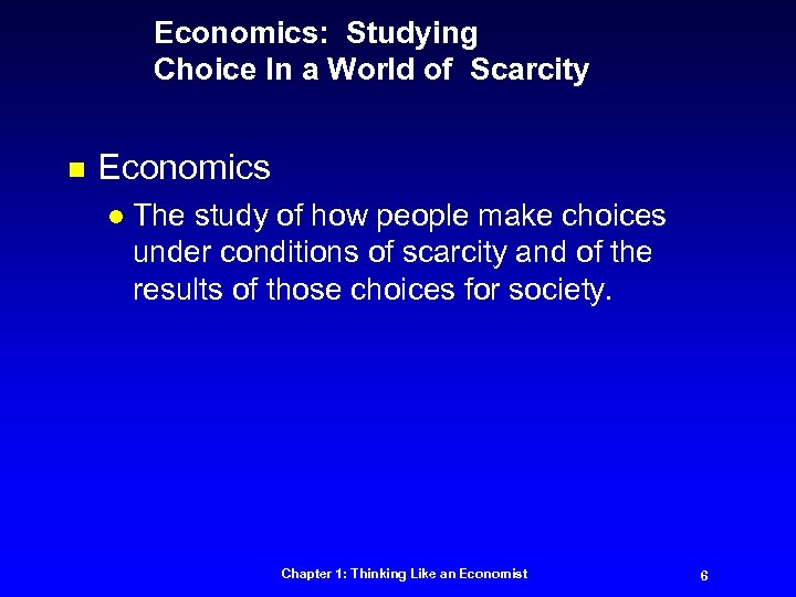 Economics: Studying Choice In a World of Scarcity n Economics l The study of