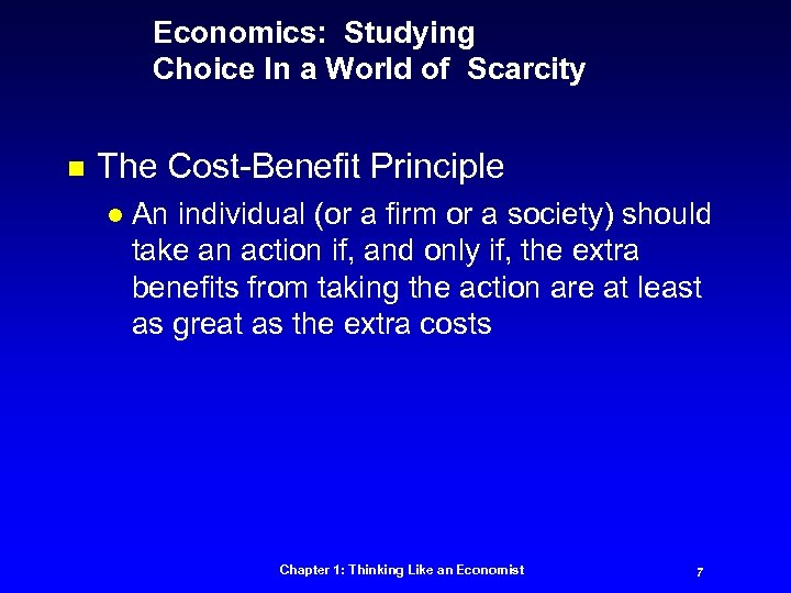 Economics: Studying Choice In a World of Scarcity n The Cost-Benefit Principle l An