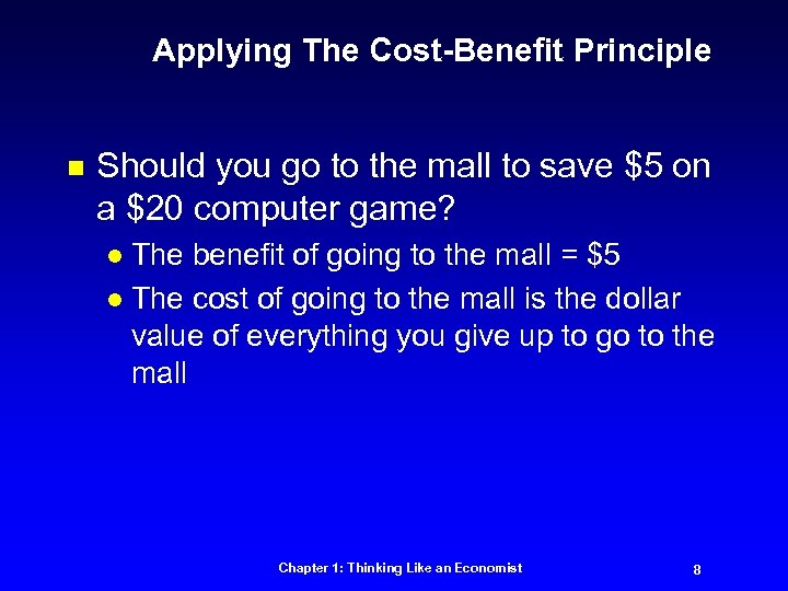 Applying The Cost-Benefit Principle n Should you go to the mall to save $5