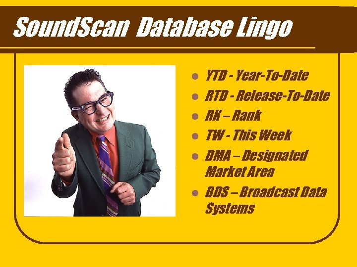 Sound. Scan Database Lingo l l l YTD - Year-To-Date RTD - Release-To-Date RK
