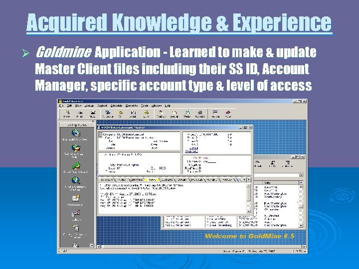 Acquired Knowledge & Experience Ø Goldmine Application - Learned to make & update Master