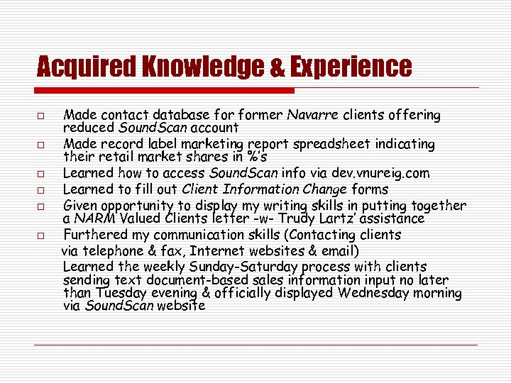 Acquired Knowledge & Experience o o o Made contact database former Navarre clients offering