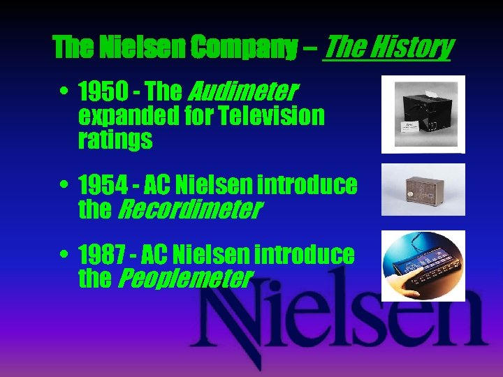 The Nielsen Company – The History • 1950 - The Audimeter expanded for Television
