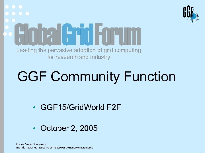 Leading the pervasive adoption of grid computing for research and industry GGF Community Function