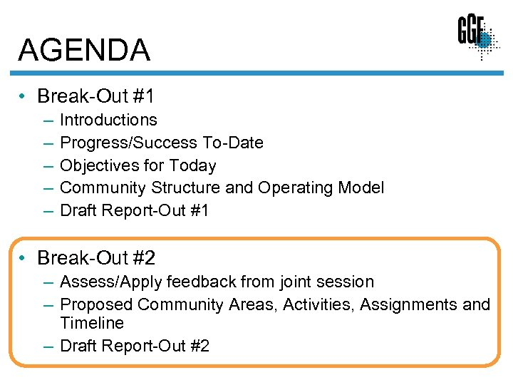 AGENDA • Break-Out #1 – – – Introductions Progress/Success To-Date Objectives for Today Community