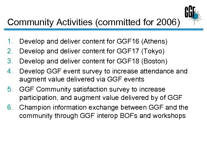 Community Activities (committed for 2006) 1. 2. 3. 4. Develop and deliver content for