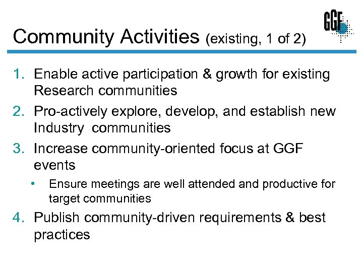 Community Activities (existing, 1 of 2) 1. Enable active participation & growth for existing