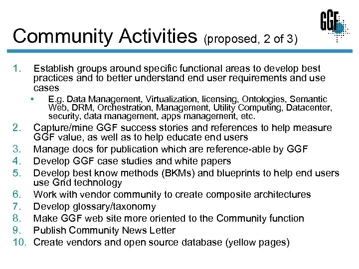 Community Activities (proposed, 2 of 3) 1. Establish groups around specific functional areas to