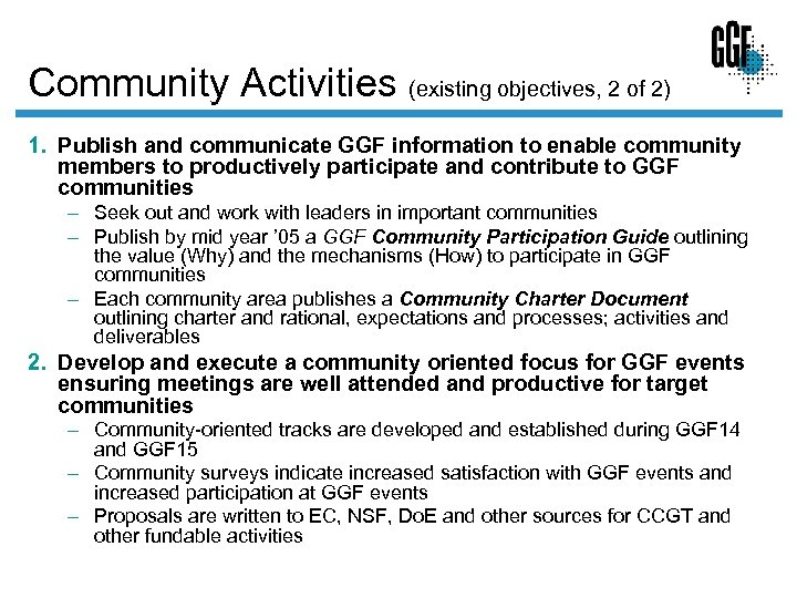 Community Activities (existing objectives, 2 of 2) 1. Publish and communicate GGF information to