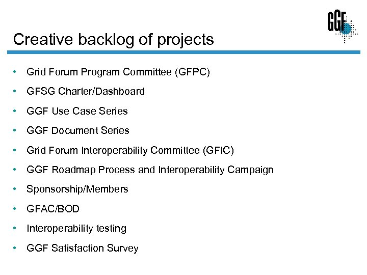 Creative backlog of projects • Grid Forum Program Committee (GFPC) • GFSG Charter/Dashboard •