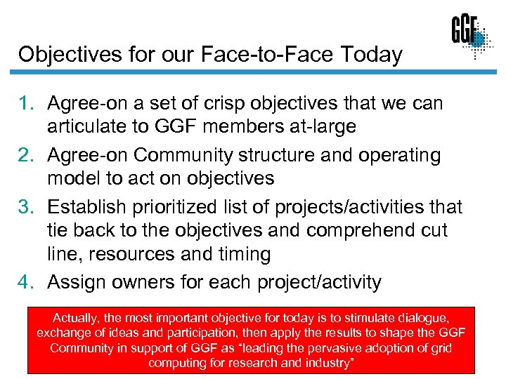 Objectives for our Face-to-Face Today 1. Agree-on a set of crisp objectives that we
