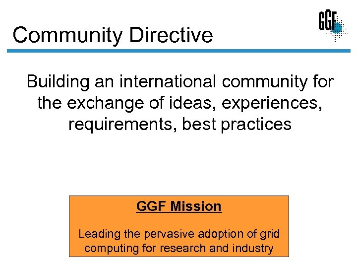 Community Directive Building an international community for the exchange of ideas, experiences, requirements, best