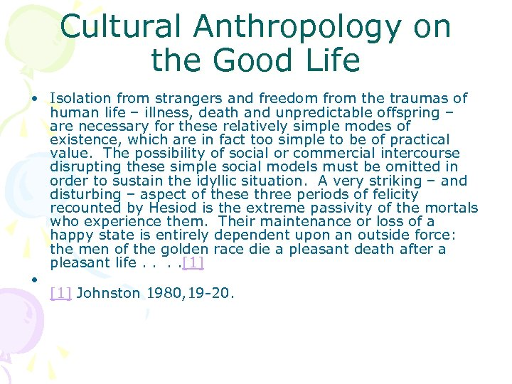 Cultural Anthropology on the Good Life • Isolation from strangers and freedom from the