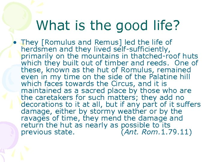 What is the good life? • They [Romulus and Remus] led the life of