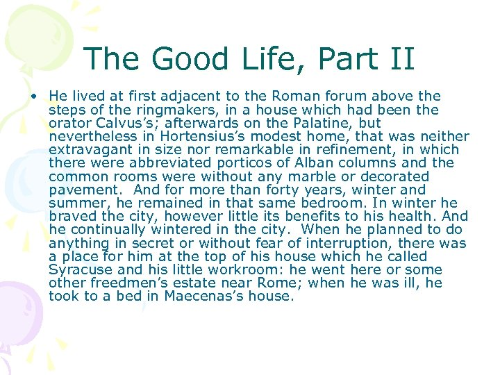 The Good Life, Part II • He lived at first adjacent to the Roman
