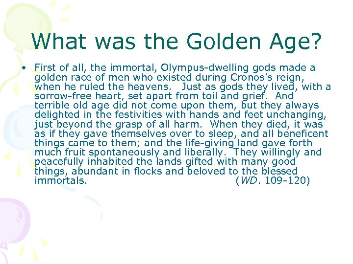 What was the Golden Age? • First of all, the immortal, Olympus-dwelling gods made