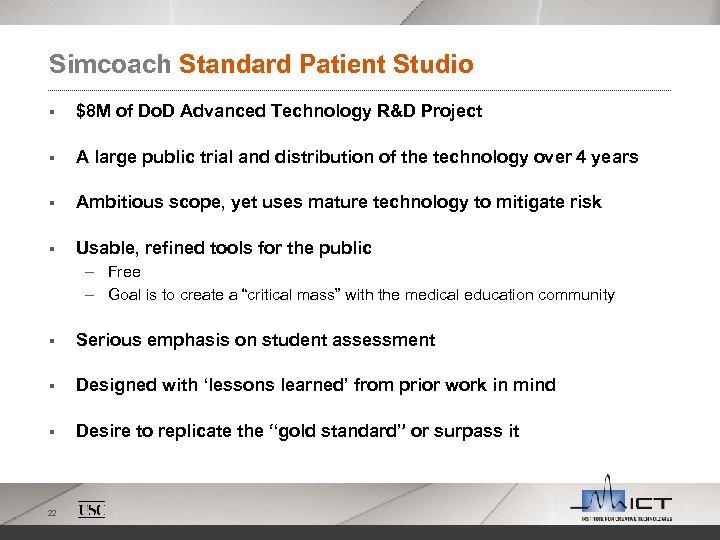 Simcoach Standard Patient Studio § $8 M of Do. D Advanced Technology R&D Project