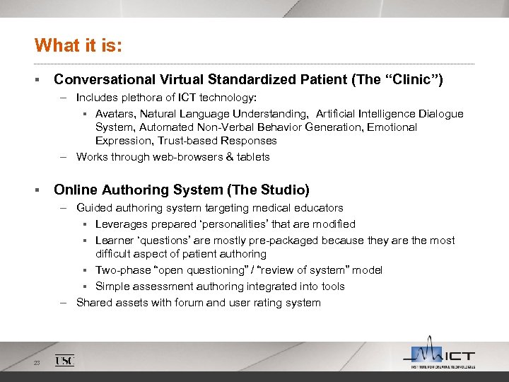 "What it is: § Conversational Virtual Standardized Patient (The ""Clinic"") – Includes plethora of"
