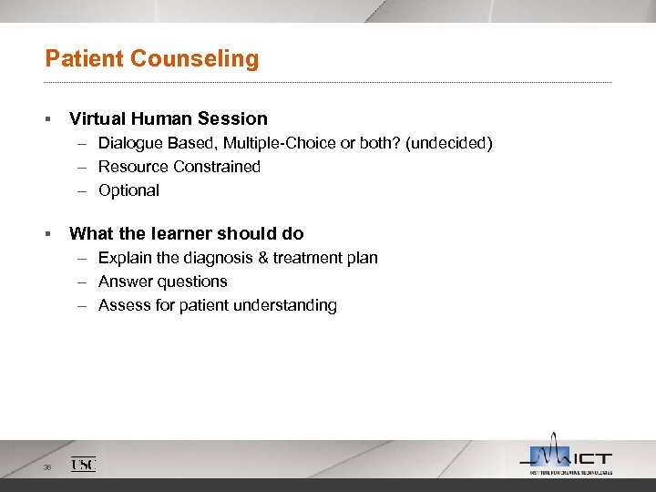 Patient Counseling § Virtual Human Session – Dialogue Based, Multiple-Choice or both? (undecided) –