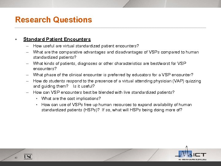 Research Questions § Standard Patient Encounters – How useful are virtual standardized patient encounters?