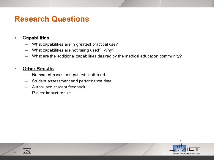 Research Questions § Capabilities – What capabilities are in greatest practical use? – What