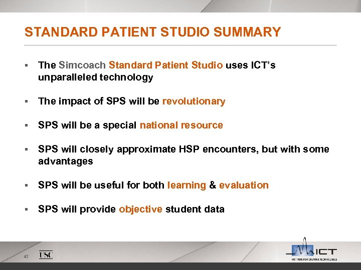 STANDARD PATIENT STUDIO SUMMARY § The Simcoach Standard Patient Studio uses ICT's unparalleled technology