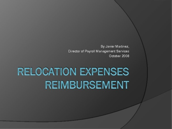 By Javier Martinez, Director of Payroll Management Services October 2008 RELOCATION EXPENSES REIMBURSEMENT