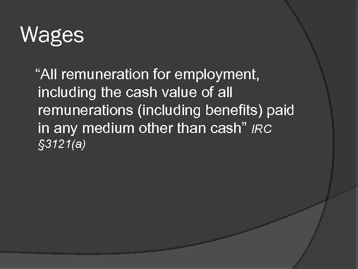 "Wages ""All remuneration for employment, including the cash value of all remunerations (including benefits)"