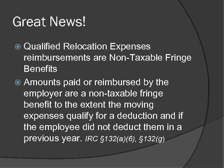 Great News! Qualified Relocation Expenses reimbursements are Non-Taxable Fringe Benefits Amounts paid or reimbursed