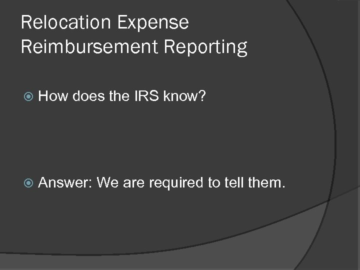Relocation Expense Reimbursement Reporting How does the IRS know? Answer: We are required to