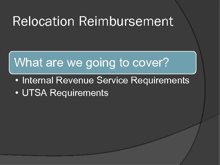 Relocation Reimbursement What are we going to cover? • Internal Revenue Service Requirements •