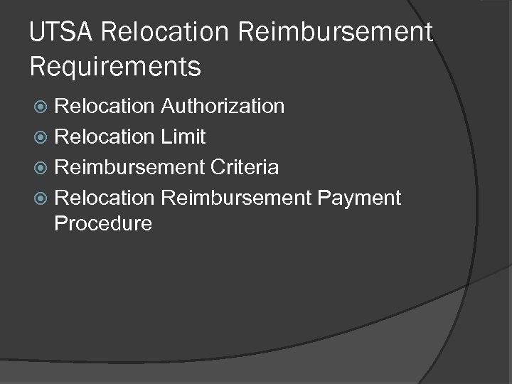 UTSA Relocation Reimbursement Requirements Relocation Authorization Relocation Limit Reimbursement Criteria Relocation Reimbursement Payment Procedure