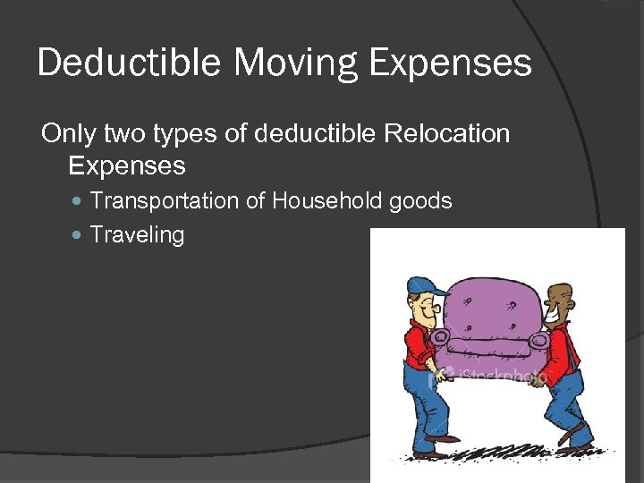 Deductible Moving Expenses Only two types of deductible Relocation Expenses Transportation of Household goods