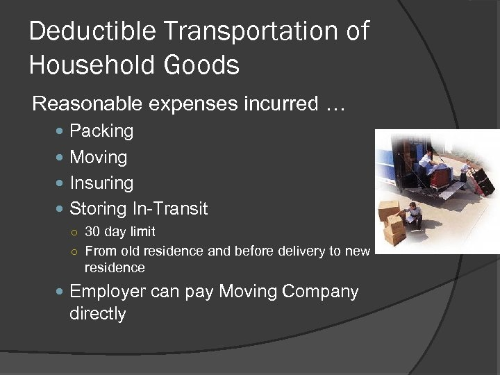 Deductible Transportation of Household Goods Reasonable expenses incurred … Packing Moving Insuring Storing In-Transit