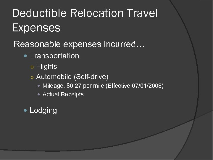 Deductible Relocation Travel Expenses Reasonable expenses incurred… Transportation ○ Flights ○ Automobile (Self-drive) Mileage: