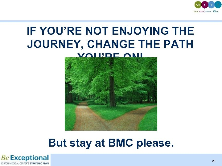 IF YOU'RE NOT ENJOYING THE JOURNEY, CHANGE THE PATH YOU'RE ON! But stay at