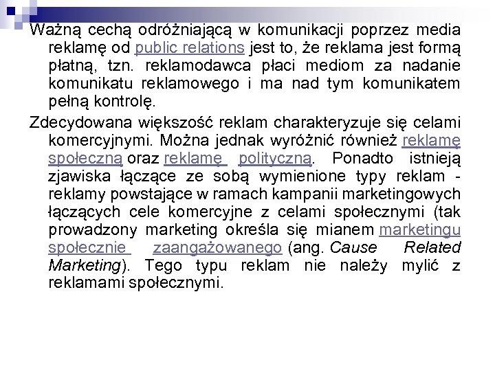 Ważną cechą odróżniającą w komunikacji poprzez media reklamę od public relations jest to, że
