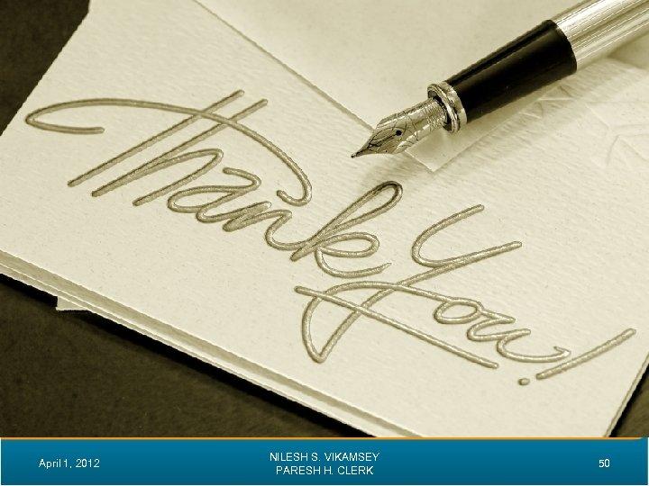 April 1, 2012 NILESH S. VIKAMSEY PARESH H. CLERK 50
