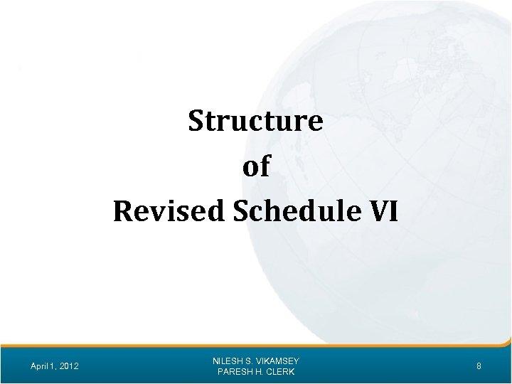 Structure of Revised Schedule VI April 1, 2012 NILESH S. VIKAMSEY PARESH H. CLERK