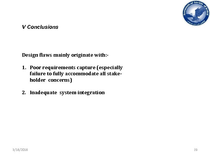 V Conclusions Design flaws mainly originate with: - 1. Poor requirements capture (especially failure