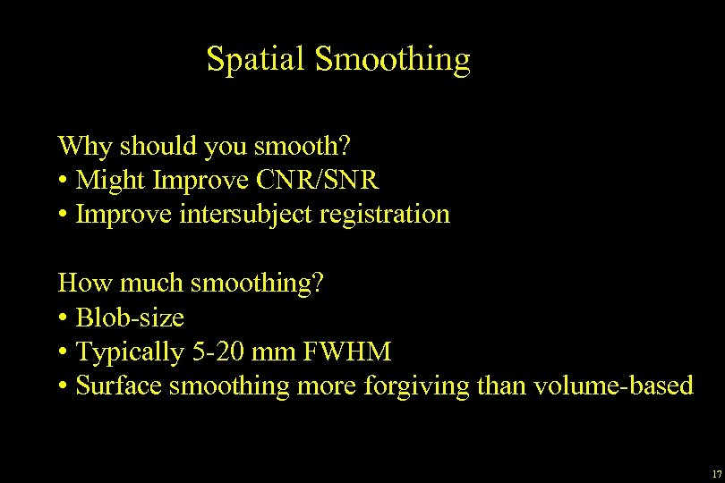 Spatial Smoothing Why should you smooth? • Might Improve CNR/SNR • Improve intersubject registration