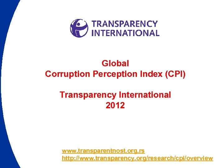 Global Corruption Perception Index (CPI) Transparency International 2012 www. transparentnost. org. rs http: //www.