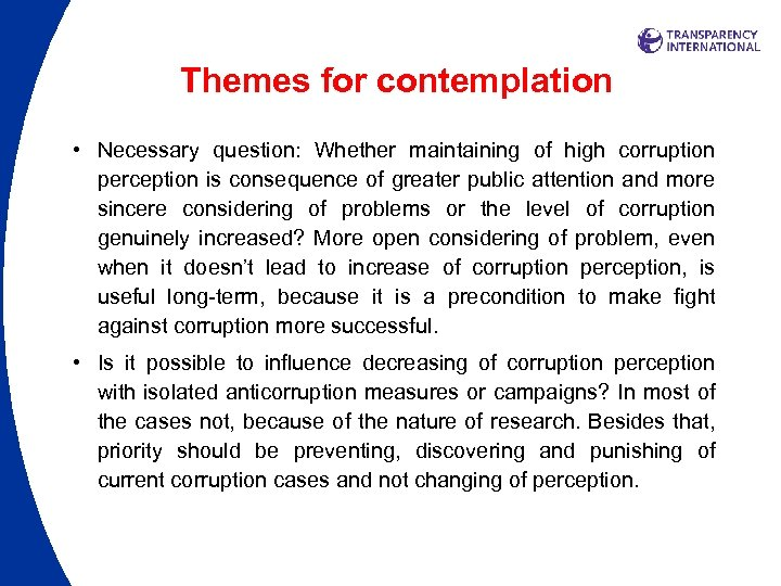 Themes for contemplation • Necessary question: Whether maintaining of high corruption perception is consequence