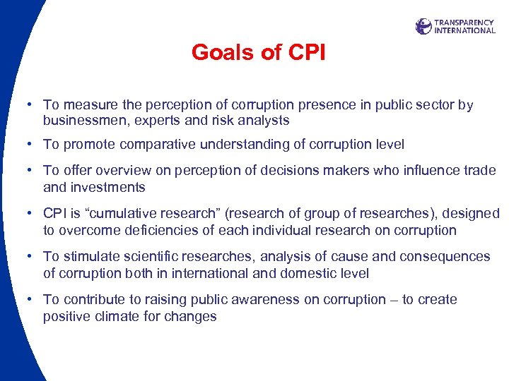 Goals of CPI • To measure the perception of corruption presence in public sector